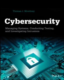 Cybersecurity : Managing Systems, Conducting Testing, and Investigating Intrusions, Paperback / softback Book