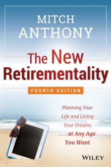 The New Retirementality : Planning Your Life and Living Your Dreams...at Any Age You Want, Paperback / softback Book