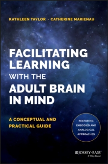 Facilitating Learning with the Adult Brain in Mind : A Conceptual and Practical Guide, Hardback Book