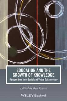 Education and the Growth of Knowledge : Perspectives from Social and Virtue Epistemology, Paperback / softback Book