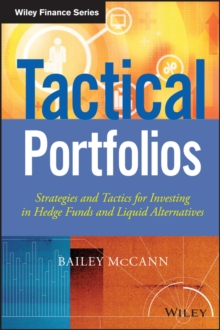 Tactical Portfolios : Strategies and Tactics for Investing in Hedge Funds and Liquid Alternatives, Hardback Book