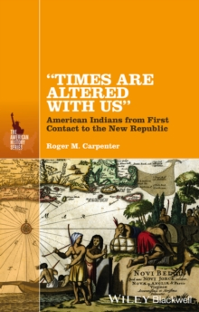 """Times Are Altered with Us"" : American Indians from First Contact to the New Republic, Paperback / softback Book"