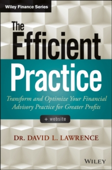 The Efficient Practice : Transform and Optimize Your Financial Advisory Practice for Greater Profits, Hardback Book