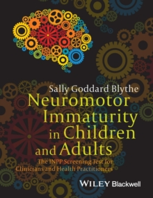 Neuromotor Immaturity in Children and Adults : The INPP Screening Test for Clinicians and Health Practitioners, Paperback / softback Book