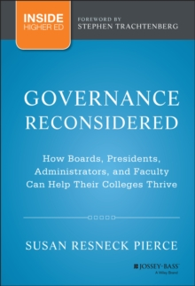 Governance Reconsidered : How Boards, Presidents, Administrators, and Faculty Can Help Their Colleges Thrive, Hardback Book