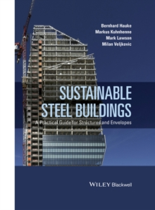 Sustainable Steel Buildings : A Practical Guide for Structures and Envelopes, Hardback Book