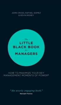 The Little Black Book for Managers : How to Maximize Your Key Management Moments of Power, Hardback Book