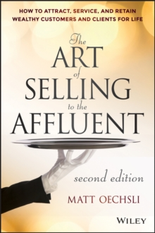 The Art of Selling to the Affluent : How to Attract, Service, and Retain Wealthy Customers and Clients for Life, Hardback Book