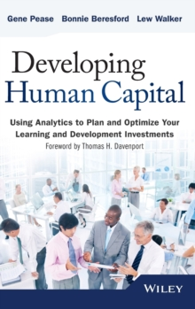 Developing Human Capital : Using Analytics to Plan and Optimize Your Learning and Development Investments, Hardback Book