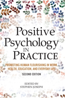 Positive Psychology in Practice : Promoting Human Flourishing in Work, Health, Education, and Everyday Life, Hardback Book