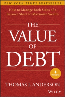 The Value of Debt : How to Manage Both Sides of a Balance Sheet to Maximize Wealth, Hardback Book