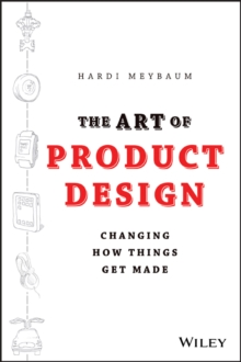 The Art of Product Design : Changing How Things Get Made, Hardback Book