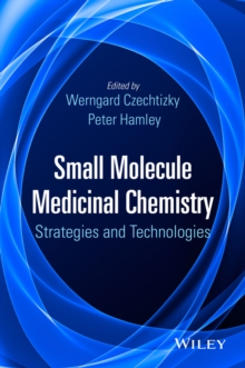 Small Molecule Medicinal Chemistry : Strategies and Technologies, Hardback Book