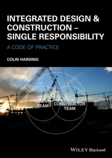 Integrated Design and Construction - Single Responsibility : A Code of Practice, Paperback / softback Book