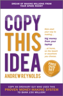 Copy This Idea : Kick-Start Your Way to Making Big Money from Your Laptop at Home, on the Beach or Anywhere You Choose, Paperback Book