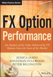 FX Option Performance : An Analysis of the Value Delivered by FX Options since the Start of the Market, Hardback Book