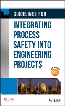 Guidelines for Integrating Process Safety into Engineering Projects, Hardback Book