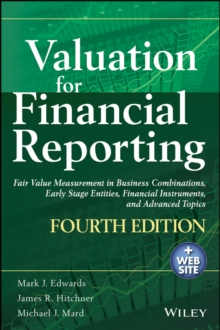 Valuation for Financial Reporting : Fair Value Measurement in Business Combinations, Early Stage Entities, Financial Instruments and Advanced Topics, Hardback Book