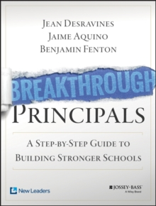 The Breakthrough Principals : A Step-by-Step Guide to Building Stronger Schools, Paperback Book