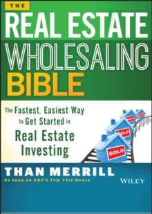 The Real Estate Wholesaling Bible : The Fastest, Easiest Way to Get Started in Real Estate Investing, Paperback / softback Book