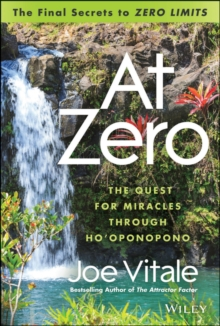 At Zero : The Final Secrets to 'Zero Limits'       the Quest for Miracles Through                    Ho'oponopono, Hardback Book