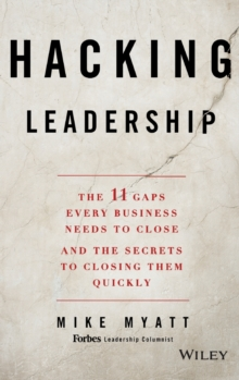 Hacking Leadership : The 11 Gaps Every Business Needs to Close and the Secrets to Closing Them Quickly, Hardback Book