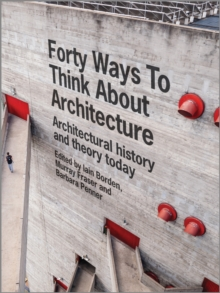 Forty Ways to Think About Architecture : Architectural History and Theory Today, Paperback Book
