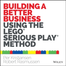 Building a Better Business Using the Lego Serious Play Method, Paperback / softback Book