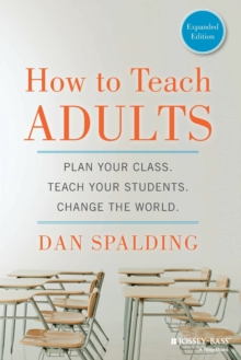 How to Teach Adults : Plan Your Class, Teach Your Students, Change the World, Expanded Edition, Paperback Book