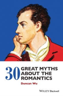 30 Great Myths About the Romantics, Hardback Book