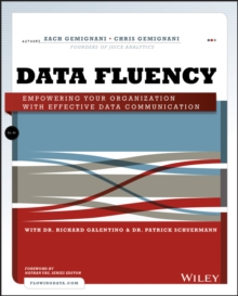 Data Fluency : Empowering Your Organization with Effective Data Communication, Paperback / softback Book