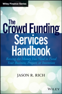 The Crowd Funding Services Handbook : Raising the Money You Need to Fund Your Business, Project, or Invention, Hardback Book