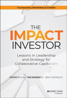 The Impact Investor : Lessons in Leadership and Strategy for Collaborative Capitalism, Hardback Book