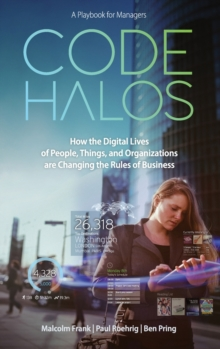 Code Halos : How the Digital Lives of People, Things, and Organizations are Changing the Rules of Business, Hardback Book