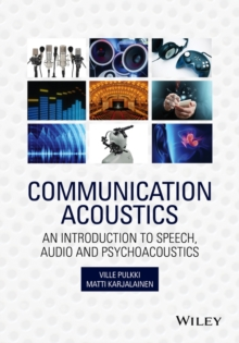 Communication Acoustics : An Introduction to Speech, Audio and Psychoacoustics, Hardback Book
