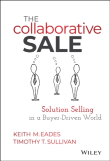 The Collaborative Sale : Solution Selling in a Buyer Driven World, Hardback Book