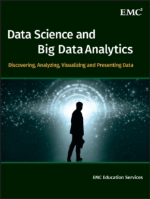 Data Science & Big Data Analytics : Discovering, Analyzing, Visualizing and Presenting Data, Hardback Book