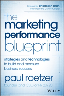 The Marketing Performance Blueprint : Strategies and Technologies to Build and Measure Business Success, Hardback Book