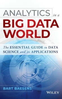 Analytics in a Big Data World : The Essential Guide to Data Science and its Applications, Hardback Book