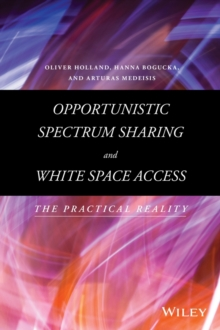Opportunistic Spectrum Sharing and White Space Access : The Practical Reality, Hardback Book