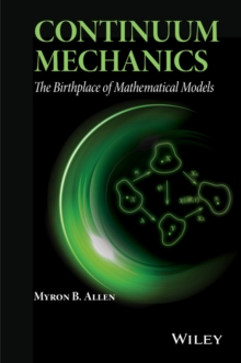 Continuum Mechanics : The Birthplace of Mathematical Models, Hardback Book