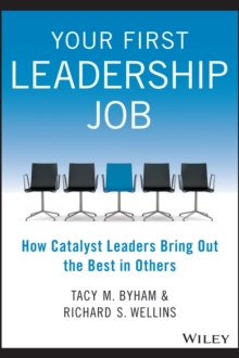 Your First Leadership Job : How Catalyst Leaders Bring Out the Best in Others, Paperback Book