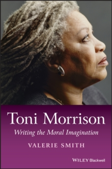 Toni Morrison : Writing the Moral Imagination, Paperback / softback Book
