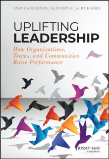 Uplifting Leadership : How Organizations, Teams, and Communities Raise Performance, Hardback Book