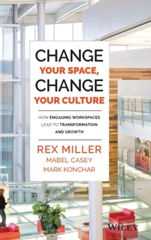 Change Your Space, Change Your Culture : How Engaging Workspaces Lead to Transformation and Growth, Hardback Book