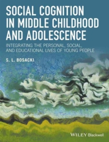 Social Cognition in Middle Childhood and Adolescence : Integrating the Personal, Social, and Educational Lives of Young People, Hardback Book