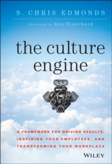 The Culture Engine : A Framework for Driving Results, Inspiring Your Employees, and Transforming Your Workplace, Hardback Book