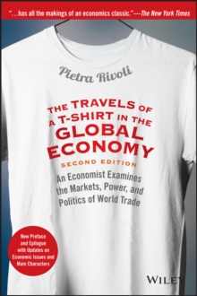 The Travels of a T-shirt in the Global Economy : An Economist Examines the Markets, Power, and Politics of World Trade New Preface and Epilogue with Up, Paperback Book