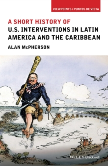 A Short History of U.S. Interventions in Latin America and the Caribbean, Paperback Book