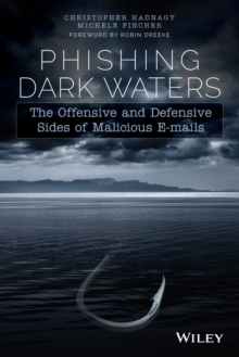 Phishing Dark Waters : The Offensive and Defensive Sides of Malicious Emails, Paperback Book